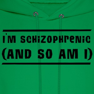 I'm Schizophrenic (and so am I) T-Shirts - Men's Hoodie