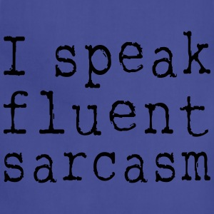 I speak fluent sarcasm T-Shirts - Adjustable Apron