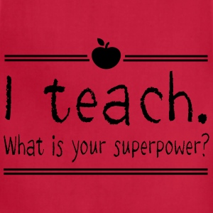 I teach. What is your superpower T-Shirts - Adjustable Apron