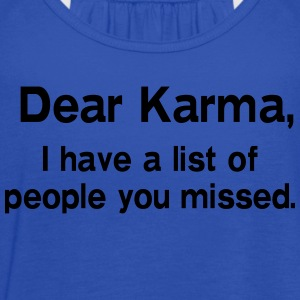 Dear Karma. I have a list of people you missed Women's T-Shirts - Women's Flowy Tank Top by Bella