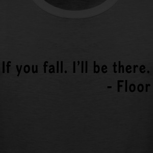 If you fall, I'll be there. Floor T-Shirts - Men's Premium Tank