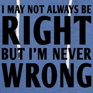 Not always right but I'm never wrong T-Shirts - Unisex Lightweight Terry Hoodie