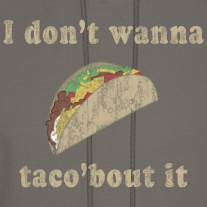 I don't wanna taco'bout it T-Shirts - Men's Hoodie