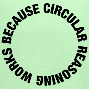 Circular Reasoning Works Because T-Shirts - Women's Flowy Tank Top by Bella