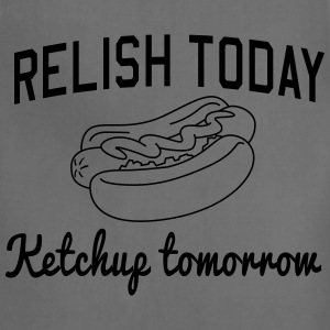 Relish Today. Ketchup Tomorrow T-Shirts - Adjustable Apron