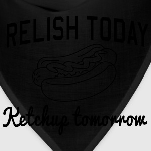 Relish Today. Ketchup Tomorrow T-Shirts - Bandana