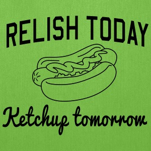 Relish Today. Ketchup Tomorrow T-Shirts - Tote Bag
