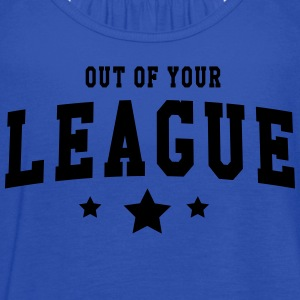 Out of your league T-Shirts - Women's Flowy Tank Top by Bella
