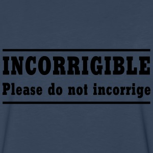 Incorrigible. Please do not incorrige T-Shirts - Men's Premium Long Sleeve T-Shirt