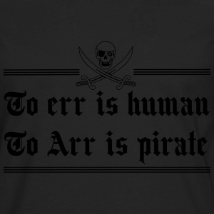 To err is human. To Arr is Pirate T-Shirts - Men's Premium Long Sleeve T-Shirt