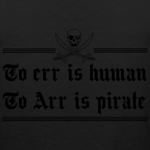 To err is human. To Arr is Pirate T-Shirts - Men's Premium Tank