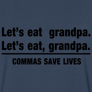Let's Eat Grandpa. Commas Save Lives T-Shirts - Men's Premium Long Sleeve T-Shirt