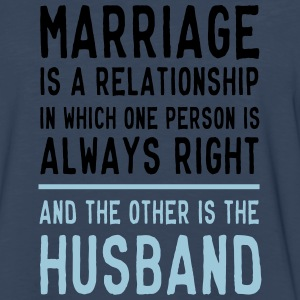 Marriage is a relationship in which one is right T-Shirts - Men's Premium Long Sleeve T-Shirt