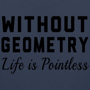 Without Geometry Life is Pointless T-Shirts - Men's Premium Tank