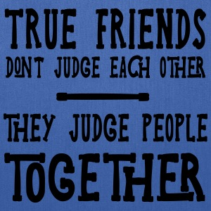 True Friends Judge Others Together T-Shirts - Tote Bag