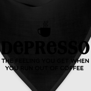 Depresso. Feel you get when you run out of coffee T-Shirts - Bandana