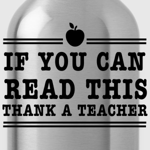 If you can read this thank a teacher T-Shirts - Water Bottle