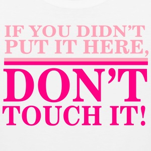 If you didn't put it here, don't touch it Women's T-Shirts - Men's Premium Tank