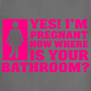 Yes! I'm pregnant now where is your bathroom? Women's T-Shirts - Adjustable Apron
