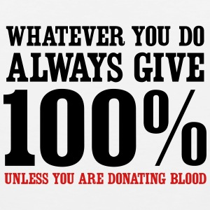 Always give 100% unless you are donating blood Women's T-Shirts - Men's Premium Tank