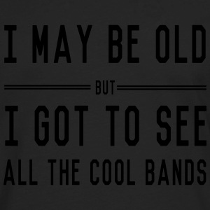 I may be old but I got to see all the cool bands T-Shirts - Men's Premium Long Sleeve T-Shirt
