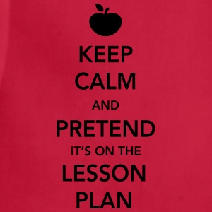 Keep Calm and Pretend it's on the Lesson Plan T-Shirts - Adjustable Apron