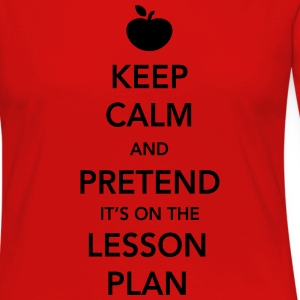 Keep Calm and Pretend it's on the Lesson Plan T-Shirts - Women's Premium Long Sleeve T-Shirt