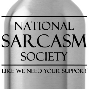 National Sarcasm Society Women's T-Shirts - Water Bottle