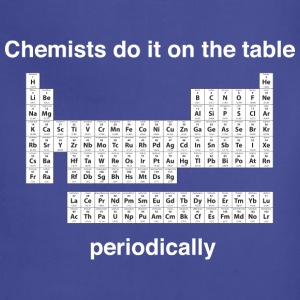 Chemists do it on the table periodically T-Shirts - Adjustable Apron
