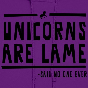 Unicorns are Lame (Said no one ever!) Women's T-Shirts - Women's Hoodie