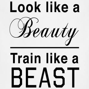 Look like a Beauty. Train like a Beast Women's T-Shirts - Adjustable Apron