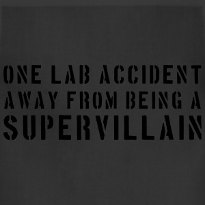 One Lab Accident Away from Being a Supervillain T-Shirts - Adjustable Apron
