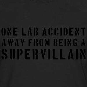 One Lab Accident Away from Being a Supervillain T-Shirts - Men's Premium Long Sleeve T-Shirt
