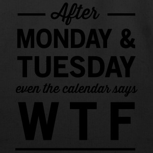 After Monday and Tuesday Calendar says WTF T-Shirts - Eco-Friendly Cotton Tote