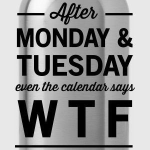 After Monday and Tuesday Calendar says WTF Women's T-Shirts - Water Bottle