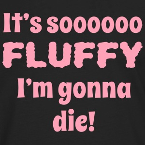 its so fluffy im gonna die T-Shirts - Men's Premium Long Sleeve T-Shirt