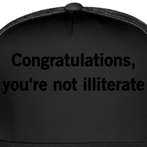 Congratulations, you're not illiterate T-Shirts - Trucker Cap