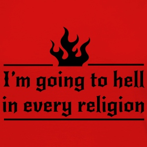 I'm going to hell in every religion T-Shirts - Women's Premium Long Sleeve T-Shirt