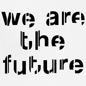 We are the future T-Shirts - Adjustable Apron
