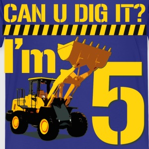 Can U Dig it? I'm 5 - Toddler Premium T-Shirt