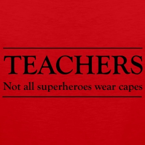 Teachers. Not all superheros wear capes Women's T-Shirts - Men's Premium Tank
