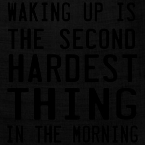 Waking up. Second Hardest Thing in the Morning T-Shirts - Bandana