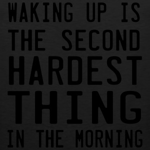 Waking up. Second Hardest Thing in the Morning T-Shirts - Men's Premium Tank