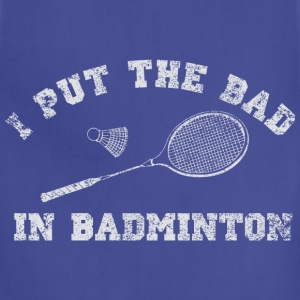 I put the bad in badminton Women's T-Shirts - Adjustable Apron