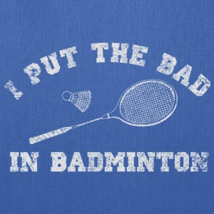 I put the bad in badminton Women's T-Shirts - Tote Bag