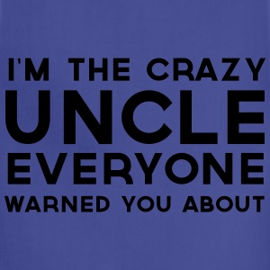 Crazy uncle everyone warned you about T-Shirts - Adjustable Apron