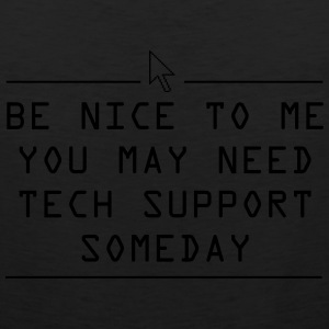 Be nice you may need tech support some day Women's T-Shirts - Men's Premium Tank