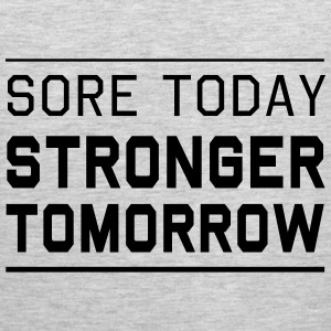 Sore Today. Stronger Tomorrow T-Shirts - Men's Premium Tank
