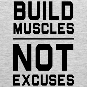 Build muscles not excuses Women's T-Shirts - Men's Premium Tank