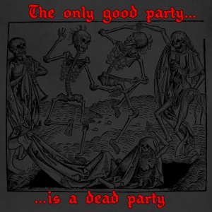 The Only Good Party is a Dead Party (Black) T-Shirts - Adjustable Apron